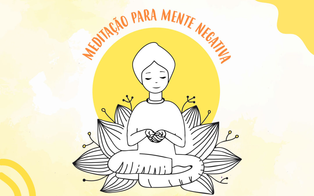 Meditação para Mente Negativa