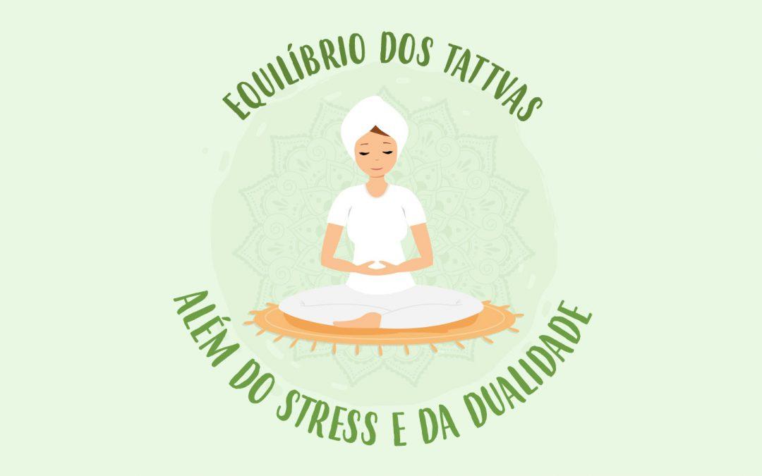 Equilíbrio dos tattvas além do stress e da dualidade